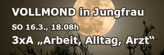 """Jungfrau Vollmond SO 16.3.14 – """"Arbeit, Alltag, Arzt"""""""