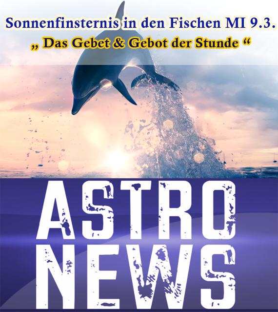 Totale Sonnenfinsternis in den Fischen MI 9.3.16 – Das Gebet & Gebot der Stunde