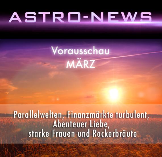 ASTRO-NEWS MÄRZ: Parallelwelten, Finanzmärkte turbulent, Abenteuer Liebe, starke Frauen und Rockerbräute