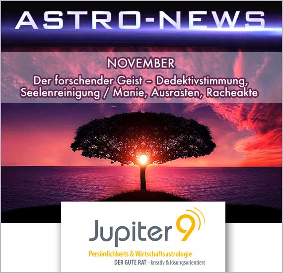 ASTRO-NEWS NOVEMBER – Der forschender Geist – Dedektivstimmung, Seelenreinigung, sexuelle Verbindungen, positive Vorhaben und Glück, aber auch Manie, Ausrasten, Gewalt und Racheakte