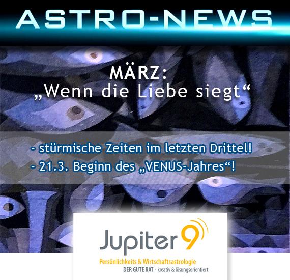 """ASTRO-NEWS MÄRZ – """"Wenn die Liebe siegt/stürmische Zeiten im letzten Drittel"""""""