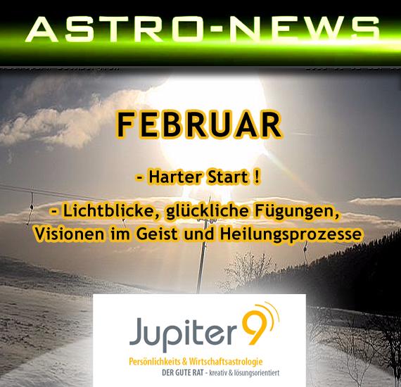 """ASTRO-NEWS FEBRUAR """"Harter Start. Dann Lichtblicke, glückliche Fügungen, Visionen im Geist und Heilungsprozesse"""""""