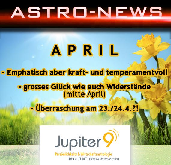 """ASTRO-NEWS APRIL """"Energiegeladene Zeit. Temperament, Mut und Empathie. Widerstand versus Glück. Überraschungen."""""""
