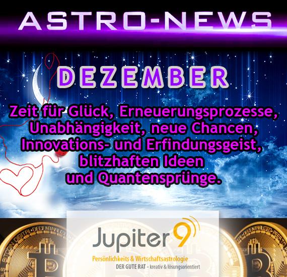 ASTRO-NEWS DEZEMBER: Zeit für Glück, Erneuerungsprozesse, Unabhängigkeit, neue Chancen, Innovations- und Erfindungsgeist mit blitzhaften Ideen und Quantensprüngen.