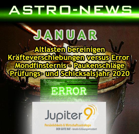 ASTRO-NEWS JANUAR: Altlasten bereinigen, Kräfteverschiebungen versus Error, Paukenschlag, Prüfungs- und Schicksalsjahr 2020.