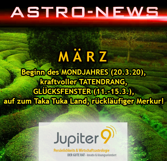 ASTRO-NEWS MÄRZ – Beginn des Mondjahres, kraftvoller Tatendrang, Glücksfenster, auf zum Taka Tuka Land, rückläufiger Merkur, Massen-Psychose/Bioterrorismus!