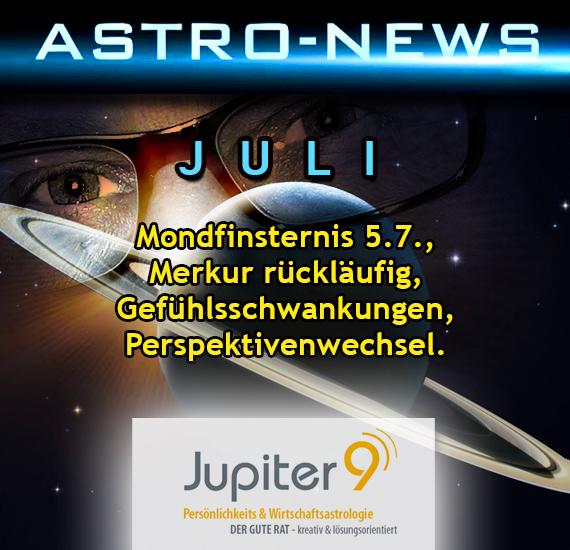 ASTRO-NEWS JULI Mondfinsternis 5.7., Merkur rückläufig, Gefühlsschwankungen, Perspektivenwechsel.