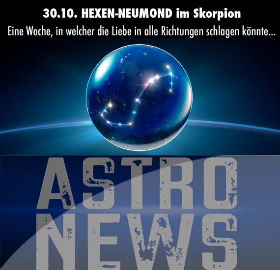 30.10. HEXEN-NEUMOND im Skorpion