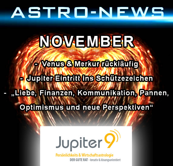 """ASTRO-NEWS NOVEMBER """"Venus & Merkur rückläufig. Jupiter Eintritt ins Schützezeichen: """"Liebe, Finanzen, Kommunikation, Pannen, Optimismus und neue Perspektiven"""""""