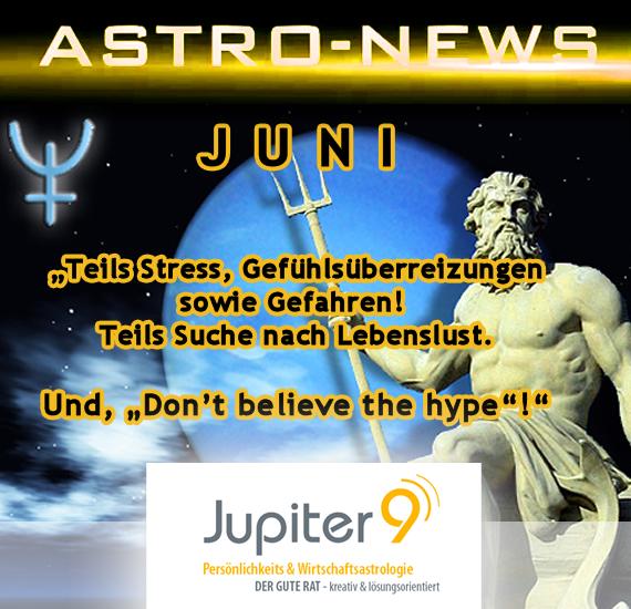 """ASTRO-NEWS JUNI: Teils Stress und Gefühlsüberreizung, teils Suche nach der Lust des Lebens. Und """"Don't believe the hype""""!"""