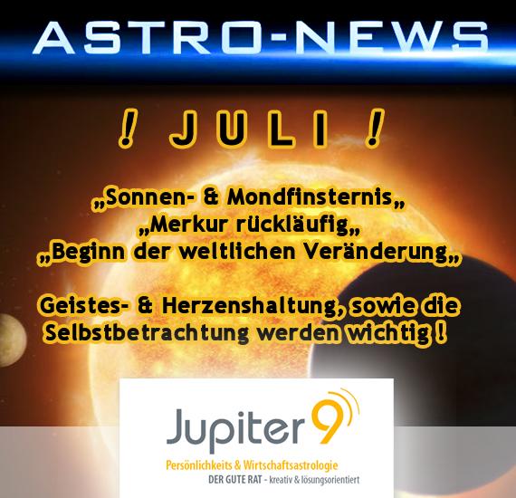 ASTRO-NEWS JULI: Sonnen- und Mondfinsternis (2. und 16.7.). Merkur rückläufig! Beginn der weltlichen Veränderungen. Geistes- und Herzenshaltung, sowie die Selbstbetrachtung werden wichtiger.