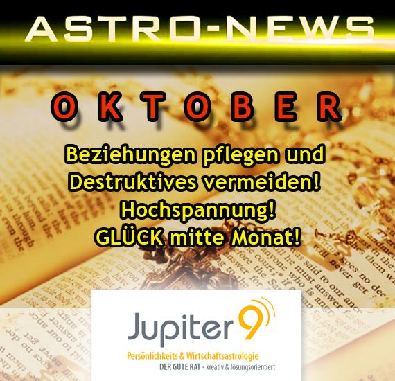 ASTRO-NEWS OKTOBER: Beziehungen pflegen und Destruktivität vermeiden! Hochspannung! Glück Mitte Monat.