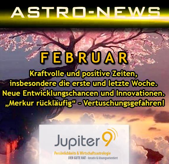 ASTRO-NEWS FEBRUAR: Kraftvolle und positive Zeiten, insbesondere die erste und letzte Feb.-Woche. Neue Entwicklungschancen und Innovationen. Merkur rückläufig – Vertuschungsgefahren.